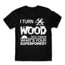 I turn wood into things Póló